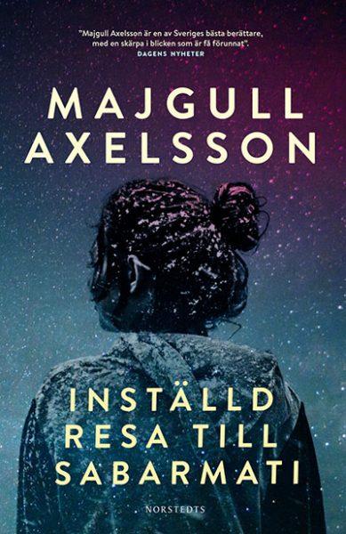 """Boken: """"Inställd resa till Sabarmati"""" av Majgull Axelsson. Norstedts förlag"""